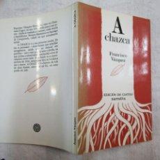 Libros de segunda mano: A CHAZCA - FRANCISCO VÁZQUEZ - EDICIÓS DO CASTRO -1982 95PGA 18.35CM EN GALEGO.. Lote 246556460