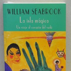 Libros de segunda mano: WILLIAM SEABROOK. LA ISLA MÁGICA. UN VIAJE AL CORAZÓN DEL VUDÚ. Lote 246645605