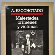 Libros de segunda mano: MAJESTADES CRIMENES Y VÍCTIMAS. ANTONIO ESCOHOTADO. Lote 246949785