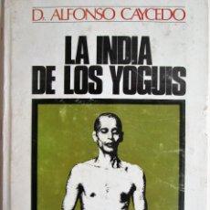 Libros de segunda mano: LA INDIA DE LOS YOGUIS – DR. ALFONSO CAYCEDO. Lote 247156080