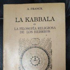 Libros de segunda mano: LA KABBALA O LA FILOSOFIA RELIGIOSA DE LOS HEBREOS ( A. FRANCK ) EDITORIAL HUMANITAS. Lote 247315640