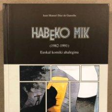 Libros de segunda mano: HABEKO MIK (1982-1991) EUSKAL KOMIKI AHALEGINA. JUAN MANUEL DÍAZ DE GUEREÑU. ASTIBERRI 2004. Lote 247425510