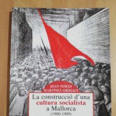 Libros de segunda mano: LA CONSTRUCCIÓ D'UNA CULTURA SOCIALISTA A MALLORCA (1900 - 1909) JOAN TOMÀS MARTÍNEZ GRIMALT. Lote 247444755