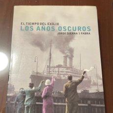 Libri di seconda mano: EL TIEMPO DEL EXILIO LOS AÑOS OSCUROS, JORDI SIERRA I FABRA. Lote 247485770
