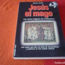 Libros de segunda mano: JESUS EL MAGO LAS CLAVES MAGICAS DEL CRISTIANISMO ( MORTON SMITH ) MARTINEZ ROCA 1988. Lote 247648905