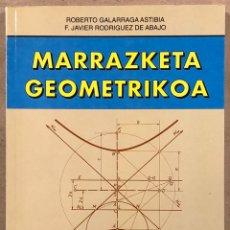 Libros de segunda mano: MARRAZKETA GEOMETRIKOA. ROBERTO GALARRAGA ASTIBIA Y F. JAVIER RODRÍGUEZ DE ABAJO.. Lote 248247200