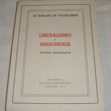 Libros de segunda mano: LIBERALISMO Y MASONERÍA. FRAUDES INTELECTUALES. EL MARQUES DE VALDELOMAR. 1973. Lote 248481515