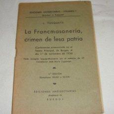 Libros de segunda mano: LA FRANCMASONERIA, CRIMEN DE LESA PATRIA. J. TUSQUETS. EDICIONES ANTISECTARIAS 1936. Lote 248601740