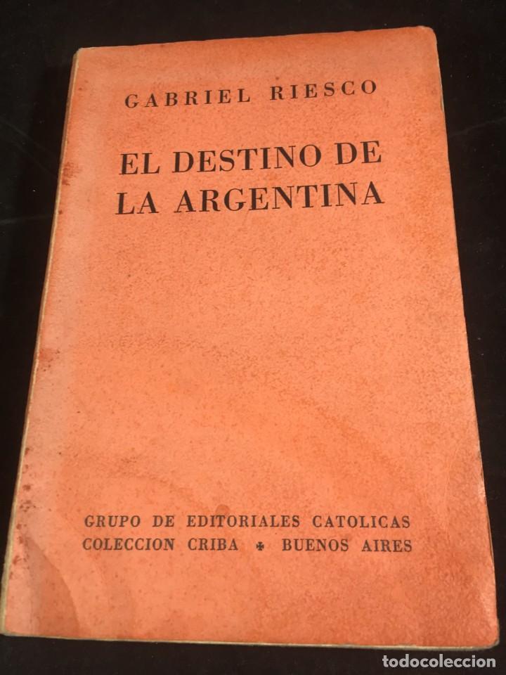EL DESTINO DE LA ARGENTINA. GABRIEL RIESCO. GRUPO DE EDS. CATÓLICAS 1944. INTONSO (Libros de Segunda Mano - Pensamiento - Otros)