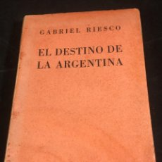 Libros de segunda mano: EL DESTINO DE LA ARGENTINA. GABRIEL RIESCO. GRUPO DE EDS. CATÓLICAS 1944. INTONSO. Lote 249039210