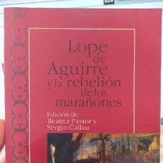 Libros de segunda mano: LOPE DE AGUIRRE Y LA REBELION DE LOS MARAÑONES,ED.BEATRIZ PASTOR,CASTALIA DOCUMENTO SIGLO XVII, 2010. Lote 249274255