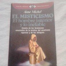 Libros de segunda mano: EL MISTICISMO. EL HOMBRE INTERIOR Y LO INEFABLE - AIMÉ MICHEL - COL. REALISMO FANTÁSTICO, 1979. Lote 249489045