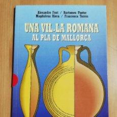 Libros de segunda mano: UNA VIL.LA ROMANA AL PLA DE MALLORCA (ALEXANDRE FONT / BARTOMEU PASTOR / MAGDALENA RIERA). Lote 249595635