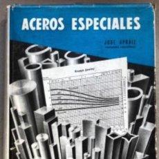 Libros de segunda mano: ACEROS ESPECIALES. JOSÉ APRAIZ. EDITORIAL DOSSAT 1956 (1ªEDICIÓN).. Lote 138114222