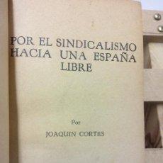 Libros de segunda mano: POR EL SINDICALISMO HACIA UNA ESPAÑA LIBRE. JOAQUIN CORTES. AUTOR Y EDITOR. Lote 251047570