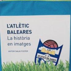 Libros de segunda mano: L'ATLÈTIC BALEARES LA HISTÒRIA EN IMATGES - ANTONI SALAS. Lote 251068955