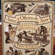 Libros de segunda mano: ARTES Y OFICIOS DE AYER - JOHN SEYMOUR - MUY ILUSTRADO. Lote 251212385
