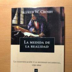 Libri di seconda mano: LA MEDIDA DE LA REALIDAD.LA CUANTIFICACIÓN Y LA SOCIEDAD OCCIDENTAL 1250-1600 ALFRED W. CROSBY. Lote 251224280