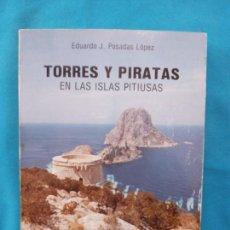Libros de segunda mano: TORRES Y PIRATAS EN LAS ISLAS PITIUSAS - EDUARDO J. POSADAS LÓPEZ. Lote 251225050