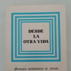 Libros de segunda mano: DESDE LA OTRA VIDA MENSAJES MEDIUMNICOS- EDITORA ESPIRITA ESPAÑOLA 1983 MADRID- 374 PAGINAS-MBC. Lote 251258755