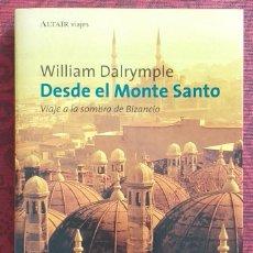 Libri di seconda mano: DESDE EL MONTE SANTO. VIAJE A LA SOMBRA DE BIZANCIO. WILLIAM DALRYMPLE. PENÍNSULA 2000. 1ª EDICIÓN. Lote 251356875