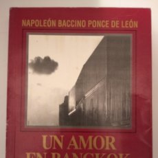 Libros de segunda mano: UN AMOR EN BANGKOK- NAPOLEÓN BACCINO PONCE DE LEÓN. Lote 251421685