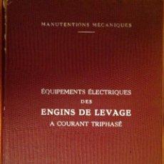 Libros de segunda mano: EQUIPEMENTS ELCTRIQUES DES ENGINS DE LEVAGE A COURANT TRIPHASE. MANUTENTIONS MECANIQUES. 1959. Lote 251585565