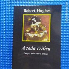 Libros de segunda mano: A TODA CRITICA ROBERT HUGHES. Lote 251676505