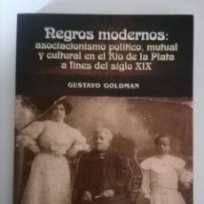 Libros de segunda mano: NEGROS MODERNOS. ASOCIACIONISMO POLÍTICO, MUTUAL Y CULTURAL RÍO DE LA PLATA SIGLO XIX. ESCLAVITUD.. Lote 251697045