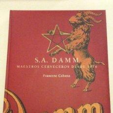 Libros de segunda mano: S.A. DAMM MAESTROS CERVECEROS DESDE 1876 FRANCESC CABANA EDICIÓN EN ESPAÑOL. Lote 251745385