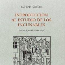 Libros de segunda mano: INTRODUCCION AL ESTUDIO DE LOS INCUNABLES. KONRAD HAEBLER. EDICIÓN DE JULIÁN MARTÍN ABAD. O YR.,. Lote 251993600