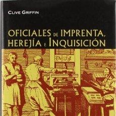 Libros de segunda mano: OFICIALES DE IMPRENTA, HEREJIA E INQUISICION EN LA ESPAÑA DEL SIGLO XVI. CLIVE GRIFFIN, MADRID. OLL. Lote 251994845