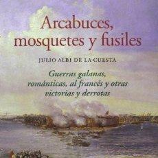 Libros de segunda mano: ARCABUCES, MOSQUETES Y FUSILES. JULIO ALBI DE LA CUESTA.. Lote 251995455