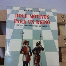 Libros de segunda mano: DOCE MOTIVOS PARA UN REINO. LOS PARTIDOS HISTÓRICOS DE BURGOS. ANTONIO L. BOUZA.EDICIONES SANTIAGO R. Lote 252027900