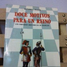 Libros de segunda mano: DOCE MOTIVOS PARA UN REINO. LOS PARTIDOS HISTÓRICOS DE BURGOS. ANTONIO L. BOUZA.EDICIONES SANTIAGO R. Lote 252027920