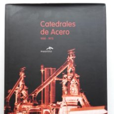 Libros de segunda mano: CATEDRALES DE ACERO 1950-1975. LA HISTORIA DE ENSIDESA EN ASTURIAS - ARCELOR MITTAL - 2008. Lote 252067875
