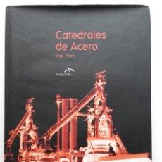 Libros de segunda mano: CATEDRALES DE ACERO 1950-1975. LA HISTORIA DE ENSIDESA EN ASTURIAS - ARCELOR MITTAL - 2008. Lote 252068020