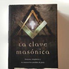 Libros de segunda mano: LA CLAVE MASÓNICA. FARAONES, TEMPLARIOS Y LOS MANUSCRITOS PERDIDOS DE JESÚS. CH. KNIGHT Y R. LOMAS. Lote 252190295