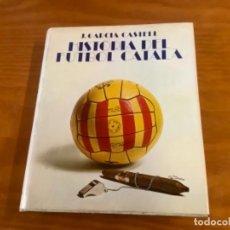 Libros de segunda mano: HISTORIA DEL FUTBOL CATALA DE J.GARCIA CASTELL. Lote 252336505