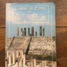 Libros de segunda mano: CAMINO DE PODER DEL GUERRERO TOLTECA. LA VÍA DEL NAGUALISMO. TOMÁS. CHAMANISMO. CASTANEDA. EDAF. Lote 252549860