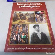 Libros de segunda mano: ANTIGUO LIBRO HOMES TERRES PAISATGES CATALUNYA VISTA PELS SEUS ARTISTES I ESCRIPTORS AÑO 81. Lote 252591280