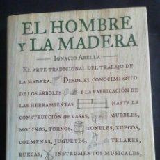 Libros de segunda mano: EL HOMBRE Y LA MADERA. IGNACIO ABELLA. INTEGRAL, 1998.. Lote 252596295
