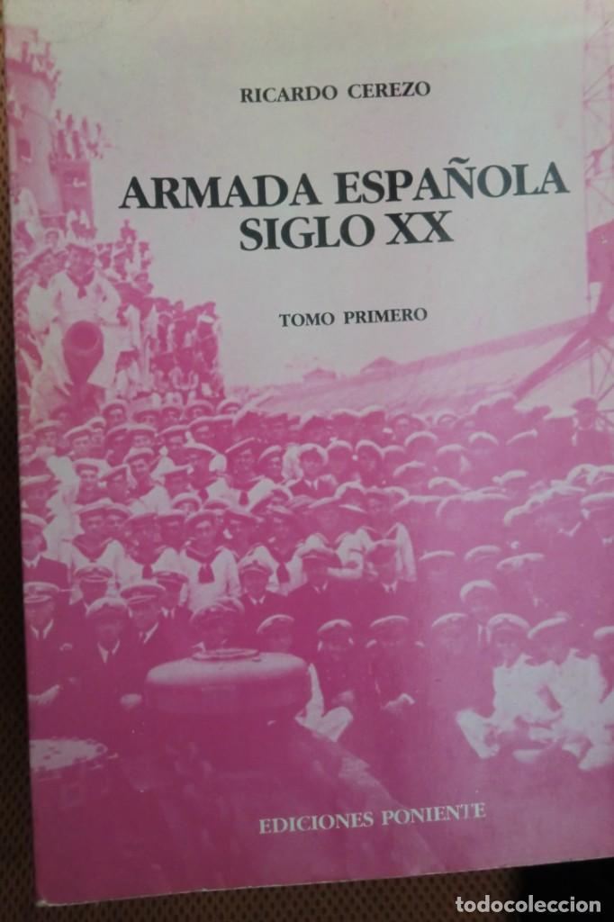 ARMADA ESPAÑOLA, SIGLO XX. TOMO PRIMERO. DEL DESASTRE DEL 98 AL ALZAMIENTO NACIONAL. RICARDO CEREZO. (Libros de Segunda Mano - Historia - Otros)