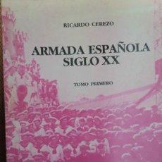 Libros de segunda mano: ARMADA ESPAÑOLA, SIGLO XX. TOMO PRIMERO. DEL DESASTRE DEL 98 AL ALZAMIENTO NACIONAL. RICARDO CEREZO.. Lote 253018595