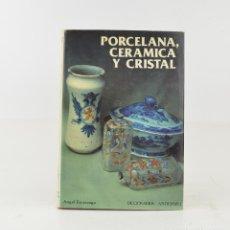 Libros de segunda mano: PORCELANA, CERÁMICA Y CRISTAL, ÁNGEL ESCÁRZAGA, 1986, CIPSA EDITORIAL, MADRID. 25X18CM. Lote 253248390