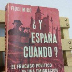 Libros de segunda mano: ¿Y ESPAÑA CUANDO? EL FRACASO POLÍTICO DE UNA EMIGRACIÓN. FIDEL MIRÓ. LIBRO MEX EDITORES. Lote 253309025