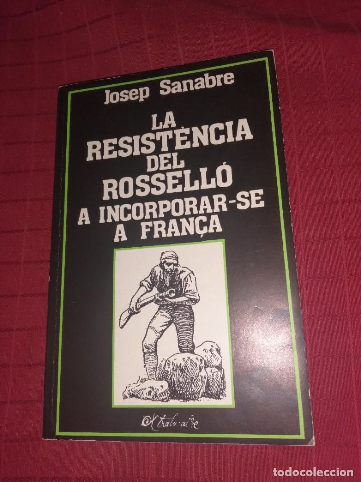LA RESISTÈNCIA DEL ROSSELLÓ A INCORPORAR-SE A FRANÇA - JOSEP SANABRE (Libros de Segunda Mano - Historia - Otros)