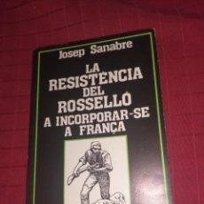 Libros de segunda mano: LA RESISTÈNCIA DEL ROSSELLÓ A INCORPORAR-SE A FRANÇA - JOSEP SANABRE. Lote 253358335
