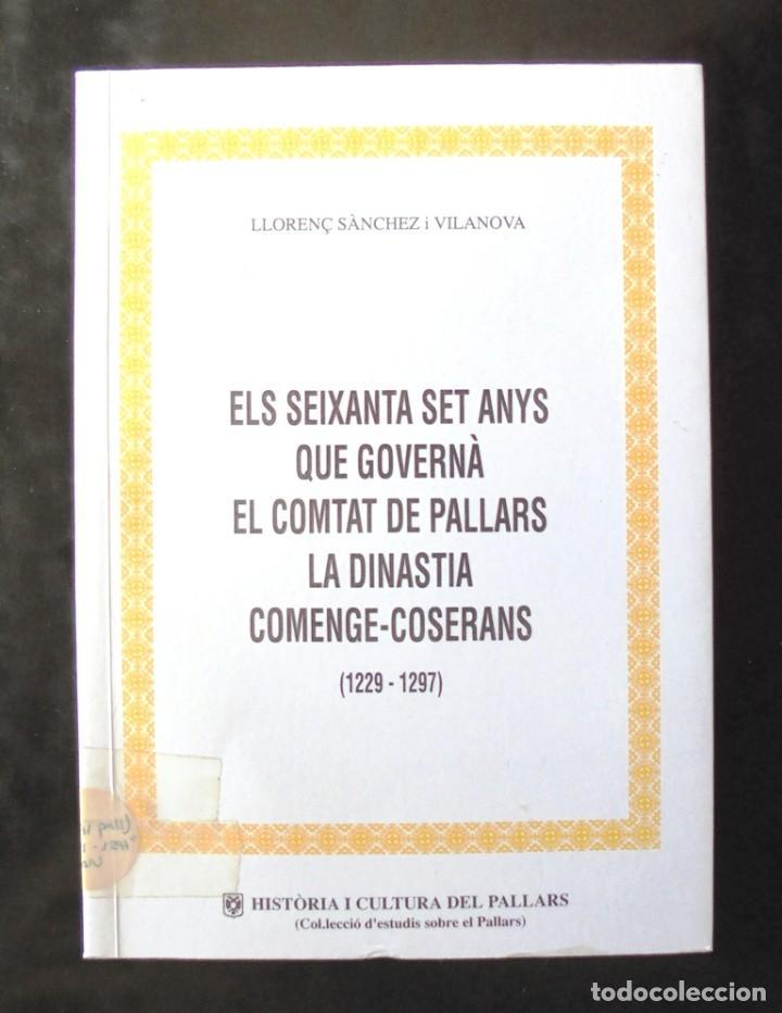 ELS SEIXANTA SET ANYS QUE GOVERNÀ EL COMTAT DE PALLARS. LA DINASTIA COMENGE-COSERANS (1229-1297) (Libros de Segunda Mano - Historia - Otros)