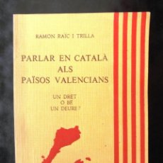 Libros de segunda mano: PARLAR EN CATALÀ ALS PAÏSOS VALENCIANS RAMON RAÏC I TRILLA 1978 DEDICATÒRIA AUTÒGRAFA. Lote 253613680
